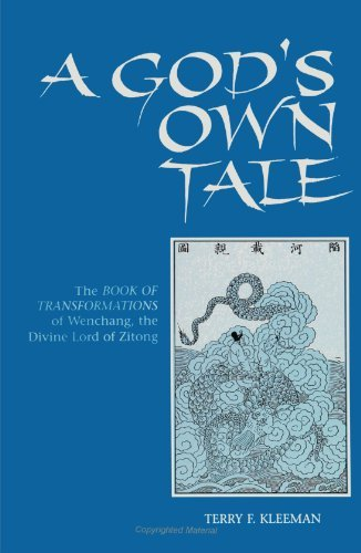 God's Own Tale: The Book of Transformations of Wenchang, the Divine Lord of Zitong by Terry F. Kleeman (August 04,1994)
