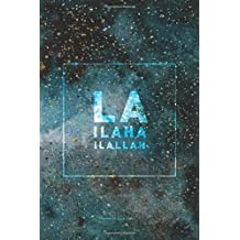 La Ilaha Ilallah Lined Notebook: Journal with 120 Pages & Cream Quality Lined Paper – Perfect as a Gift item!
