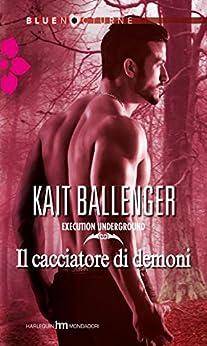 Il cacciatore di demoni (Execution Underground Vol. 2) di [Ballenger, Kait]