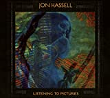 Listening to Pictures (Pentimento Volume One) - Jon Hassell