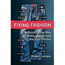 Fixing Fashion: Rethinking the Way We Make, Market and Buy ...