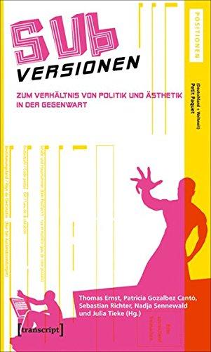 SUBversionen: Zum Verhältnis von Politik und Ästhetik in der Gegenwart (Kultur- und Medientheorie)