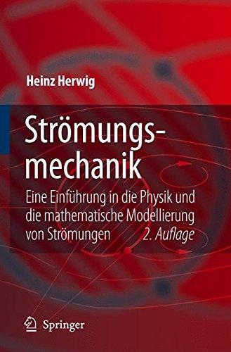 Strömungsmechanik: Eine Einführung in die Physik und die Mathematische Modellierung von Strömungen, 2. Auflage (German Edition): Eine Einfuhrung in ... Die Mathematische Modellierung Von Stromungen