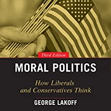 Moral Politics: How Liberals and Conservatives Think, 3rd Edition