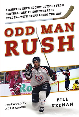 Odd Man Rush: A Harvard Kid's Hockey Odyssey from Central Park to Somewhere in Sweden—with Stops along the Way (English Edition) por Bill Keenan