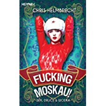 Fucking Moskau!: Sex, Drugs & Wodka (German Edition)