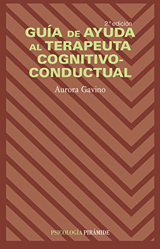 Guía de ayuda al terapeuta cognitivo-conductual (Psicología) por Aurora Gavino Lázaro