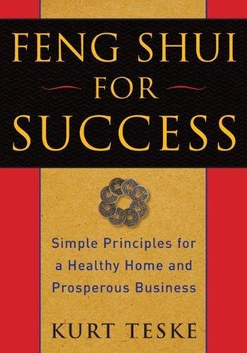 Feng Shui for Success: Simple Principles for a Healthy Home and Prosperous Business by Kurt Teske (2009-09-24) par Kurt Teske