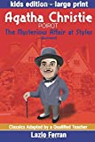 The Mysterious Affair at Styles (Illustrated) Large Print: Adapted for kids aged 9-11 Grades 4-7, Key Stages 2 and 3 by Lazlo Ferran