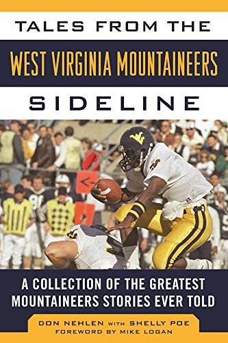 Tales from the West Virginia Mountaineers Sideline: A Collection of the Greatest Mountaineers Stories Ever Told (English Edition) por Don Nehlen