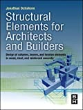 Structural Elements for Architects and Builders: Design of Columns, Beams, and Tension Elements in Wood, Steel, and Reinforced Concrete