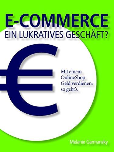 E-Commerce ein lukratives Geschäft?: Mit einem OnlineShop Geld verdienen: so geht's.