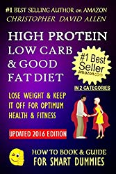HIGH PROTEIN, LOW CARB & GOOD FAT DIET - LOSE WEIGHT & KEEP IT OFF FOR OPTIMUM HEALTH & FITNES (Weight Loss Diet, High Protein Diet, Low Carb, Low Fat) (HOW TO BOOK & GUIDE FOR SMART DUMMIES 5)