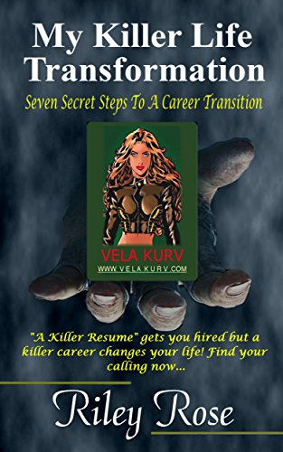 My Killer Life Transformation - A New Career In Self Publishing: Seven Steps to a Career Transition (Killer Resume, Killer Life Book 2)