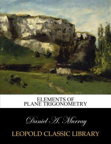 Elements of plane trigonometry por Daniel A. Murray