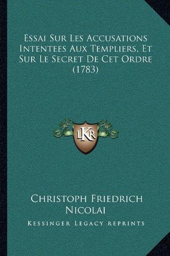 Essai Sur Les Accusations Intentees Aux Templiers, Et Sur Le Secret de CET Ordre (1783)