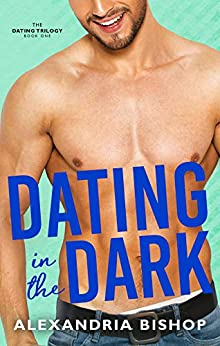Dating in the Dark (Dating Trilogy Book 1) by [Bishop, Alexandria]