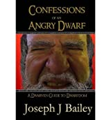 [ Confessions Of An Angry Dwarf: A Dwarven Guide To Dwarfdom ] By Bailey, Joseph J (Author) [ Nov - 2013 ] [ Paperback ]