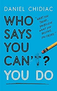 Who Says You Can't? You Do: The life-changing self help book that's empowering people around the world to