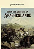 Reisen und Abenteuer im Apachenlande: Mit 155 Holzschnitten