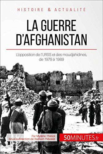 La guerre d'Afghanistan: L'opposition de l'URSS et des moudjahidines, de 1979 à 1989 (Grandes Batailles t. 40)