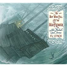 The Boy Who Fell Off the Mayflower, or John Howland's Good Fortune by P. J. Lynch (2015-09-03)