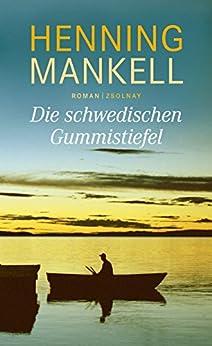 Die schwedischen Gummistiefel: Roman von [Mankell, Henning]