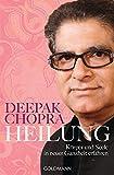 Heilung: Körper und Seele in neuer Ganzheit erfahren - Deepak Chopra