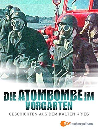 Die Atombombe im Vorgarten - Geschichten aus dem Kalten Krieg