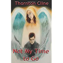 Not My Time to Go by Thornton Cline (2016-06-23)