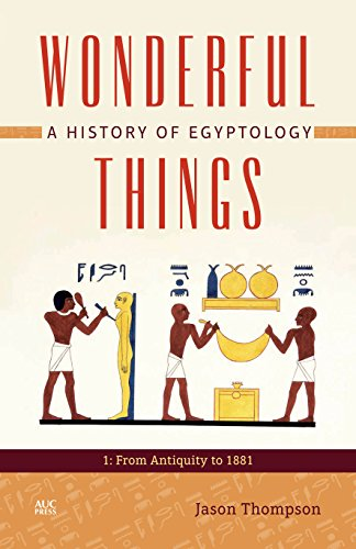Wonderful Things: A History of Egyptology: 1: From Antiquity to 1881