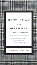 A Gentleman Gets Dressed Up Revised and   Updated: What to Wear, When to Wear It, How to Wear It (English Edition)