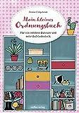 Mein kleines Ordnungsbuch: Für ein schönes Zuhause und mehr Zufriedenheit - Denise Colquhoun