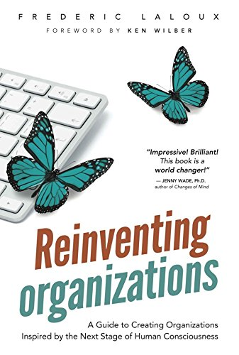 Reinventing Organizations: A Guide to Creating Organizations Inspired by the Next Stage in Human Consciousness by Ken Wilber (Foreword), Frederic Laloux (20-Feb-2014) Hardcover