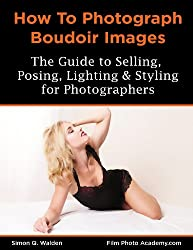 How To Shoot Boudoir: A guide to lighting, posing and styling boudoir photography: Academy How To Series