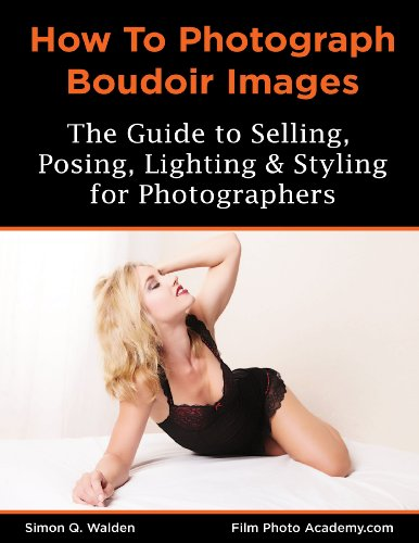 NEW: How To Shoot Boudoir: A guide to lighting, posing and styling boudoir photography: You will learn how to style, light, pose and shoot profitable images ... Shoot Series.... Book 1) (English Edition)