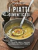 I piatti dimenticati: Un viaggio tra storia e tradizione alla ricerca delle ricette perdute