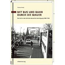 Mit Bus und Bahn durch die Mauer: Die BVG in der Zeit der deutschen Vereinigung 1989-1992