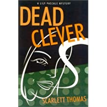 Dead Clever: A Lily Pascale Mystery (Lily Pascale Mysteries) by Scarlett Thomas (2002-12-30)