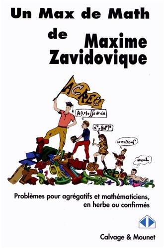 Un Max de Maths : Problèmes pour agrégatifs et mathématiciens, en herbe ou confirmés por Maxime Zavidovique