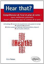 Hear That ? Compréhension de l'Oral et Prise de Notes Cours Conférences Congrès Anglais Professionnel pour les Sciences de la Santé