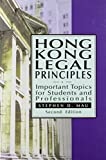 Hong Kong Legal Principles: Important Topics for Students and Professionals (Hong Kong University Press Law Series) by S