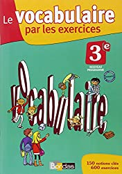 Le vocabulaire par les exercices 3e  Cahier d'exercices