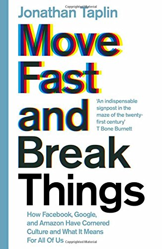 move-fast-and-break-things-how-facebook-google-and-amazon-have-cornered-culture-and-what-it-means-fo