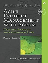 Agile Product Management with Scrum: Creating Products that Customers Love (Addison-Wesley Signature)