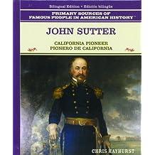 John Sutter: Pionero de California (Grandes Personajes en la Historia de los Estados Unidos)