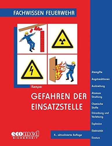 Gefahren der Einsatzstelle: Atemgifte - Angstreaktionen - Ausbreitung - Atomare Strahlung - Chemische Stoffe - Erkrankung und Verletzung - Explosion - Elektrizität - Einsturz (Fachwissen Feuerwehr)