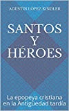 SANTOS Y HÉROES: La epopeya cristiana en la Antigüedad tardía