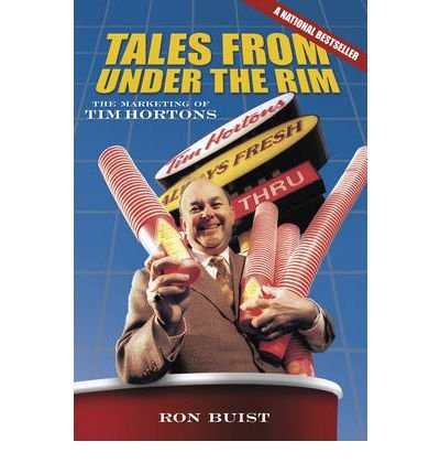 tales-from-under-the-rim-the-marketing-of-tim-hortons-author-ron-buist-sep-2011