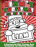 Liam's Christmas Coloring Book: A Personalized Name Coloring Book Celebrating the Christmas Holiday